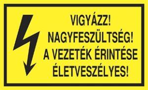 Vigyázz! Nagyfeszültség! A vezeték érintése életveszélyes!