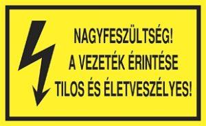 Nagyfeszültség! A vezeték érintése tilos és életveszélyes!