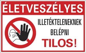 Életveszély! Illetékteleneknek belépni tilos!